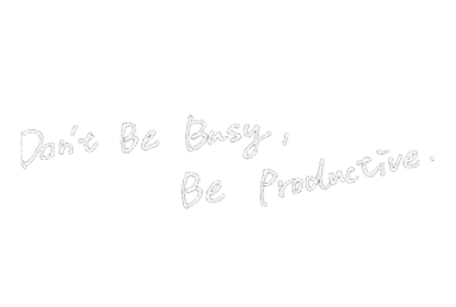 Don't Be Busy, Be Productive.